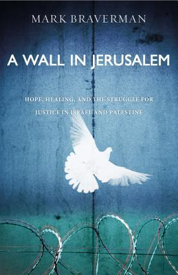 The Wall in Jerusalem: A Jewish Call to Christians to Follow Jesus in Bringing Peace to Israel and Palestine