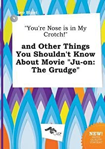 You're Nose Is in My Crotch! and Other Things You Shouldn't Know about Movie Ju-On: The Grudge