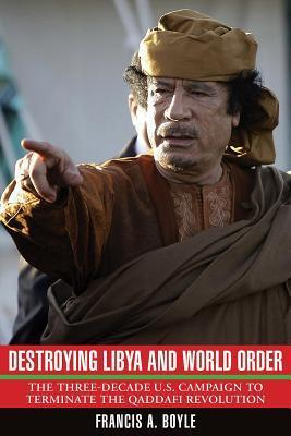 Destroying Libya and World Order- The THree-Decade U