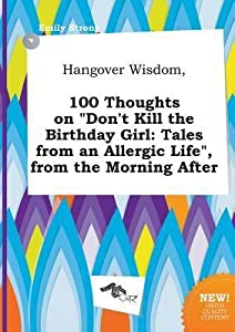 Hangover Wisdom, 100 Thoughts on Don't Kill the Birthday Girl: Tales from an Allergic Life, from the Morning After