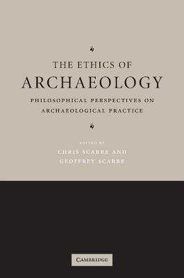 The Ethics of Archaeology. Philosophical Perspectives on Archaeological Practice