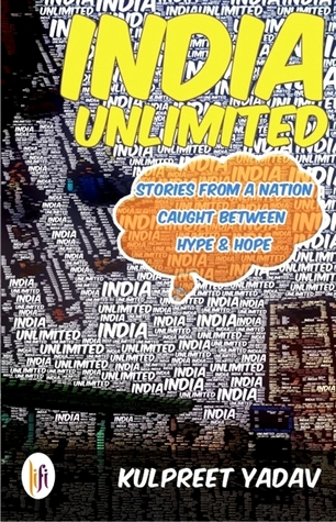India Unlimited - Stories from a Nation Caught Between Hype and Hope