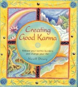 Creating Good Karma: Release your karmic burdens and change your life