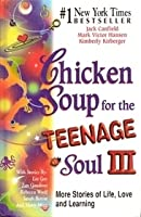 Chicken Soup For The Teenage Soul III: More Stories of Life, Love and Learning