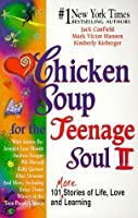 Chicken Soup for the Teenage Soul II: 101 More Stories of Life Love and Learning