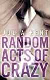 Random Acts of Crazy by Julia Kent