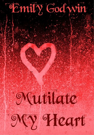 Mutilate My Heart (Mutilated, #1)