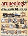 Arqueología del siglo XXI (Arqueología Mexicana, mayo-junio 2013, Volumen XXI, n. 121)