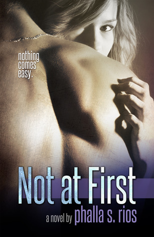 Not at First by Phalla S. Rios