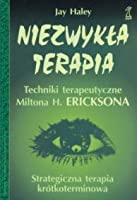 Niezwykła terapia: techniki terapeutyczne Miltona H. Ericksona