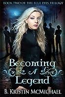 Becoming a Legend (Blue Eyes Trilogy #2)