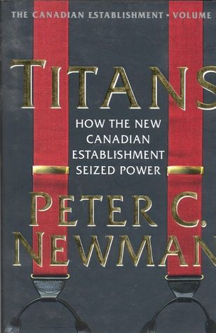 Titans: How the New Canadian Establishment Seized Power  by  Peter C. Newman
