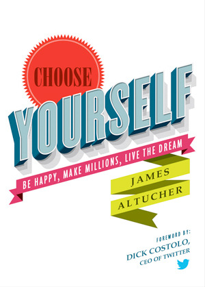 Choose Yourself: Be Happy, Make Millions, Live the Dream