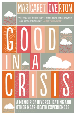 Good in a Crisis: A Memoir of Divorce, Dating, and Other