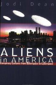 Aliens in America-Conspiracy Cultures from Outerspace to Cyberspace