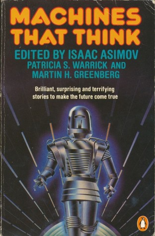 Machines That Think: The Best Science Fiction Stories About Robots And Computers