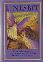 The Five Children and It, The Phoenix and the Carpet, The Story of the Amulet