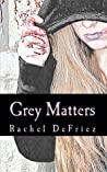 Grey Matters by Rachel DeFriez