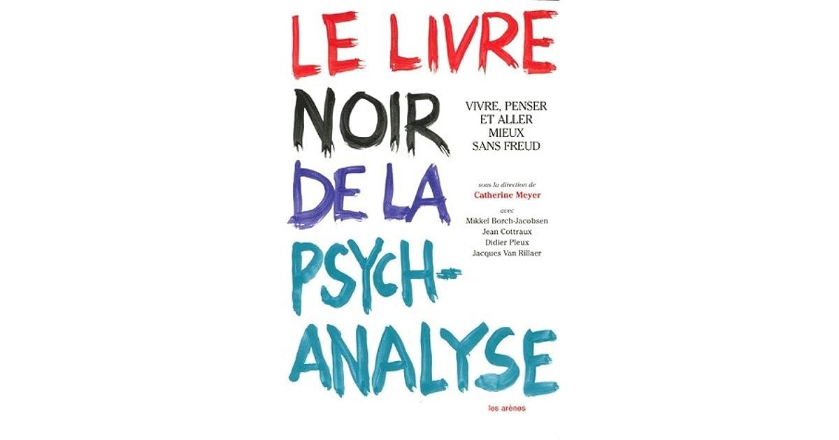 Le Livre Noir De La Psychanalyse Vivre Penser Et Aller Mieux Sans Freud By Catherine Meyer