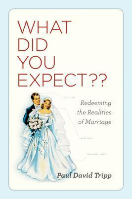 What Did You Expect   Redeeming the Realities of Marriage-Crossway (2010)