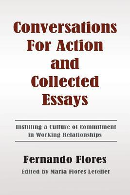 Conversations for Action and Collected Essays: Instilling a Culture of Commitment in Working Relationships