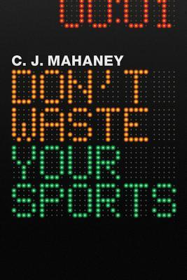 Don't Waste Your Sports by C.J. Mahaney