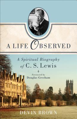 A Life Observed: A Spiritual Biography of C. S. Lewis