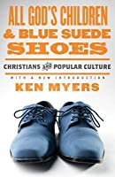 All God's Children and Blue Suede Shoes: Christians and Popular Culture (With a New Introduction)