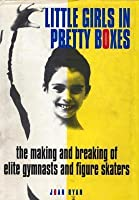 Little Girls in Pretty Boxes: The Making and Breaking of Title Gymnasts and Figure Skaters