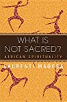 What Is Not Sacred?: African Spirituality