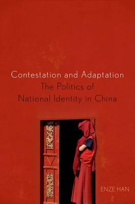 Contestation and Adaptation  The Politics of National Identity in China