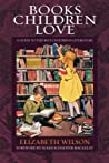 Books Children Love by Elizabeth Laraway Wilson