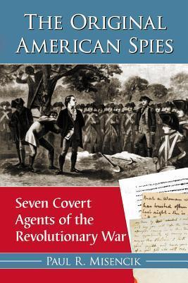 The Original American Spies  Seven Covert Agents of the Revolutionary War