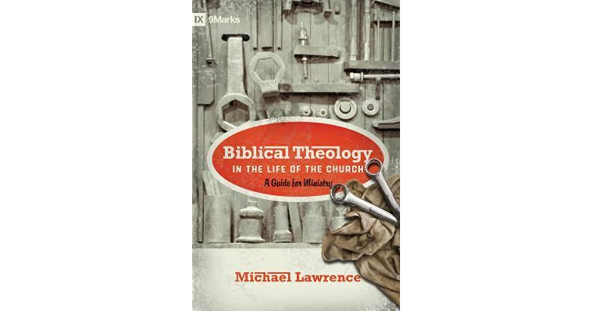 Biblical Theology in the Life of the Church: A Guide for Ministry by  Michael Lawrence