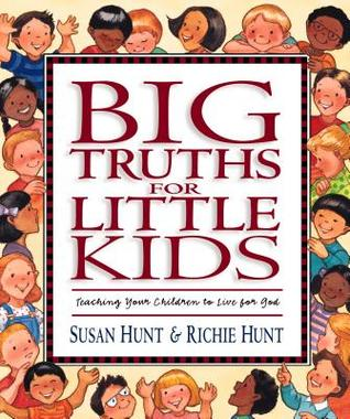 Big Truths for Little Kids: Teaching Your Children to Live for God