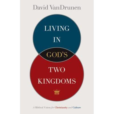 Living in God's Two Kingdoms: A Biblical Vision for