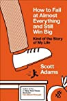 Book cover for How to Fail at Almost Everything and Still Win Big: Kind of the Story of My Life