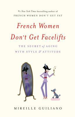 French Women Don't Get Facelifts: The Secret of Aging with