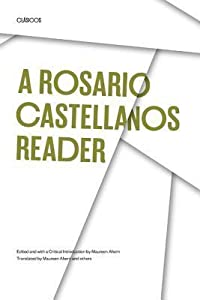 A Rosario Castellanos Reader: An Anthology of Her Poetry, Short Fiction, Essays and Drama