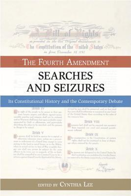 Searches and Seizures: The Fourth Amendment: Its Constitutional History and Contemporary Debate