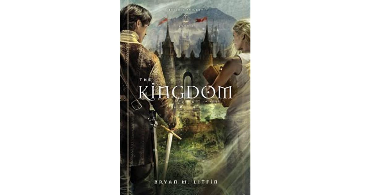The Kingdom (Chiveis Trilogy, #3) by Bryan M  Litfin