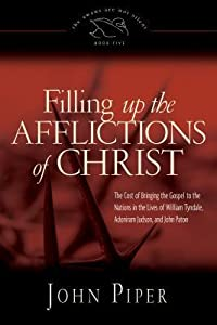 Filling Up the Afflictions of Christ: The Cost of Bringing the Gospel to the Nations in the Lives of William Tyndale, Adoniram Judson, and John Paton (The Swans Are Not Silent #5)