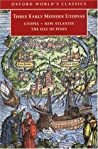 Three Early Modern Utopias: Utopia / New Atlantis / The Isle of Pines