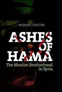 Ashes of Hama: The Perilous History of Syria's Muslim Brotherhood