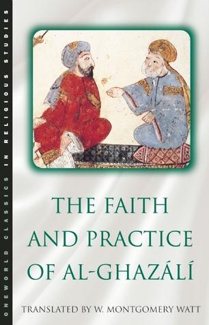 The Faith & Practice of Al-Ghazali (Classics in Religious Studies)