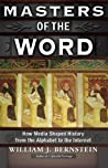 Masters of the Word: How Media Shaped History from the Alphabet to the Internet