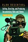 Writing, Directing, and Producing Documentary Films and Videos by Alan Rosenthal