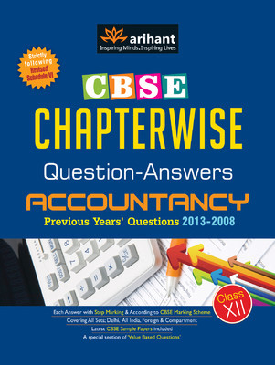 CBSE Chapterwise Questions-Answers ACCOUNTANCY : Accountancy Previous Years' Questions 2013 - 2008 (Class - 12)