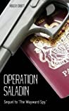 Operation Saladin: Sequel to 'the Wayward Spy.'