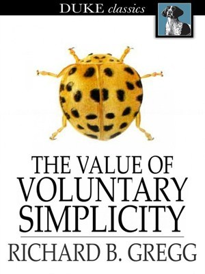 The Value of Voluntary Simplicity by Richard B. Gregg